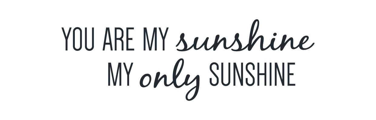 text, You are my sunshine, my only sunshine